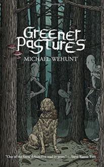 Greener Pastures - Michael Bukowski,Michael Wehunt,John Boden,K. Allen Wood