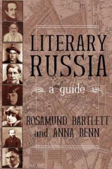Literary Russia : A Guide - Anna Benn, Anna Benn