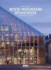 MVRDV: Book Mountain Spijkenisse: Biography of a Building - Marcel Veldman,Nicoline Baartman,Winy Maas