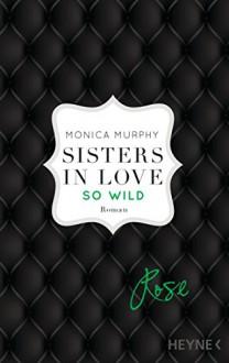 Rose - So wild: Sisters in Love - Roman (Fowler Sisters 2) - Monica Murphy, Pauline Kurbasik