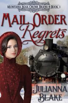Mail Order Regrets (A Sweet Historical Mail Order Bride Romance Novel) - Montana Mail Order Brides Book 1 - Julianna Blake