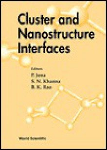 Cluster and Nanostructure Interfaces - Proceedings of the International Symposium - P. Jena, B.K. Rao, S.N. Khanna
