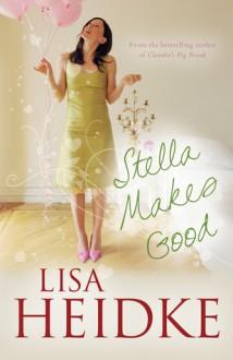 Stella Makes Good. Lisa Heidke - Lisa Heidke