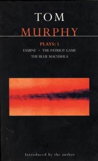 Plays 1: Famine / The Patriot Game / The Blue Macuschla - Tom Murphy