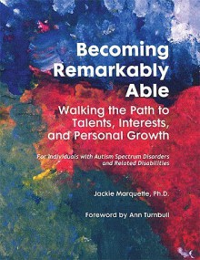 Becoming Remarkably Able: Walking the Path to Talents, Interests, and Personal Growth: For Individuals with Autism Spectrum Disorders and Related Disabilities - Jackie Marquette