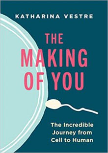 The Making of You: The Incredible Journey from Cell to Human - Vestre, Katharina