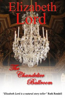 The Chandelier Ballroom - Elizabeth Lord, John Mackney