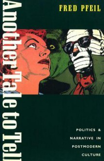 Another Tale to Tell: Politics and Narrative in Postmodern Culture - Fred Pfeil