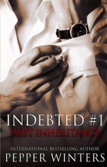 Debt Inheritance (Indebted) (Volume 1) - Pepper Winters