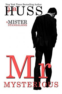 Mr. Mysterious: A Mister Standalone (The Mister Series Book 4) - JA Huss