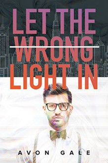 Let the Wrong Light In - Avon Gale