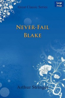 Never-Fail Blake - Arthur Stringer
