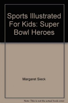 Sports Illustrated For Kids: Super Bowl Heroes - Richard Deitsch