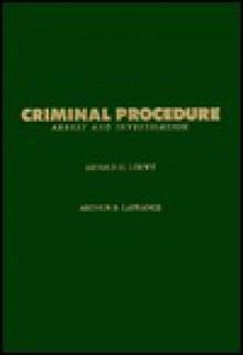 Criminal Procedure: Arrest and Investigation - Arnold H. Loewy