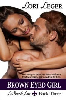 Brown Eyed Girl: Large Print: La Fleur de Love: Book Three (Volume 3) - Lori Leger