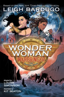 Wonder Woman: Warbringer the Graphic Novel - Leigh Bardugo,Louise Simonson,George Seaton