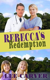 Rebecca's Redemption (Call to the Jungle Book 3) - Lee Carver