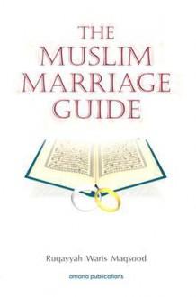 The Muslim Marriage Guide - Ruqaiyyah Waris Maqsood