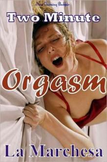 Two Minute Orgasm - La Marchesa