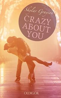 Crazy about you - Skylar Grayson, Kajsa Arnold