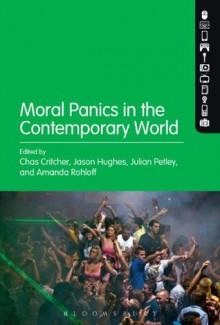 Moral Panics in the Contemporary World - Julian Petley, Chas Critcher, Jason Hughes, Amanda Rohloff