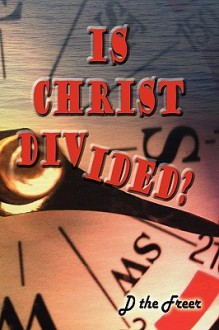 Is Christ Divided? - D. Freer