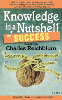 Knowledge in a Nutshell on Success - Charles Reichblum