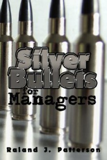 Silver Bullets for Managers - Raland Patterson