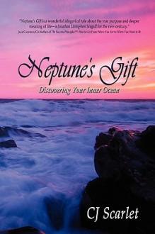 Neptune's Gift: Discovering Your Inner Ocean - C.j. Scarlet