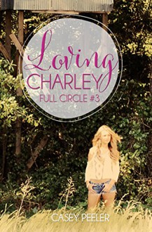 Loving Charley (Full Circle #3) - Casey Peeler