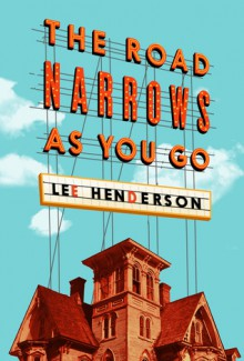 The Road Narrows As You Go - Lee Henderson