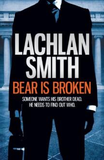 Bear is Broken (Leo Maxwell 1) - Lachlan Smith