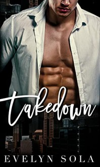 Takedown: An accidental marriage romance - Evelyn Sola