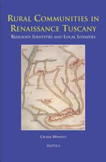 Rural Communities in Renaissance Tuscany: Religious Identities and Local Loyalties - Cecilia Hewlett