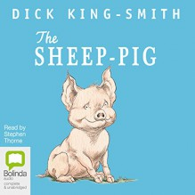 The Sheep-Pig - Dick King-Smith, Stephen Thorne