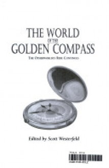 The World of the Golden Compass: The Otherworldly Ride Continues - Scott Westerfeld,Maureen Johnson,Diana Peterfreund,Elizabeth Wein,O.R. Melling