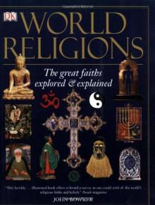 World Religions: The Great Faiths Explored & Explained - John Bowker
