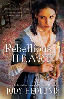 Rebellious Heart - Jody Hedlund