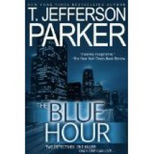 The Blue Hour - T. Jefferson Parker