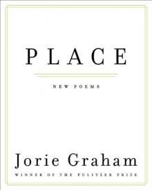 Place: New Poems - Jorie Graham