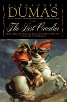 The Last Cavalier: Being the Adventures of Count Sainte-Hermine in the Age of Napoleon - Lauren Yoder, Alexandre Dumas