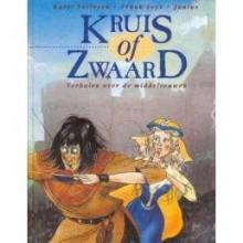 Kruis of zwaard: Verhalen over de middeleeuwen - Karel Verleyen, Frank Leys, Daniel Junius