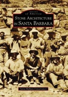 Stone Architecture in Santa Barbara (CA) (Images of America) (Images of America (Arcadia Publishing)) - Santa Barbara Conservancy