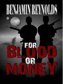 For blood or Money - Benjamin Reynolds