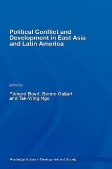 Political Conflict and Development in East Asia and Latin America - Ricard Boyd