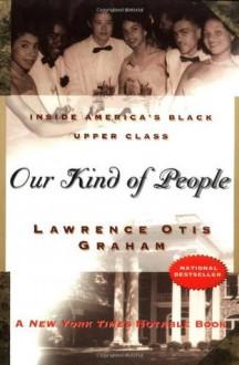 Our Kind of People: Inside America's Black Upper Class - Lawrence Otis Graham