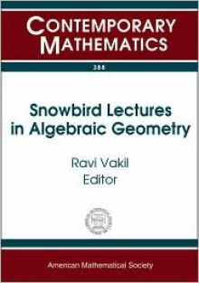 Snowbird Lectures in Algebraic Geometry: Proceedings of an Ams-IMS-Siam Joint Summer Research Conference on Algebraic Geometry--Presentations by Young - AMS-IMS-SIAM JOINT SUMMER RESEARCH CONFE
