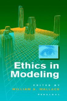 Ethics in Modeling - William A. Wallace