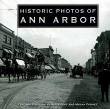 Historic Photos of Ann Arbor - Alice Goff, Megan Cooney