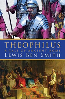 Theophilus: A Tale of Ancient Rome - Lewis Ben Smith